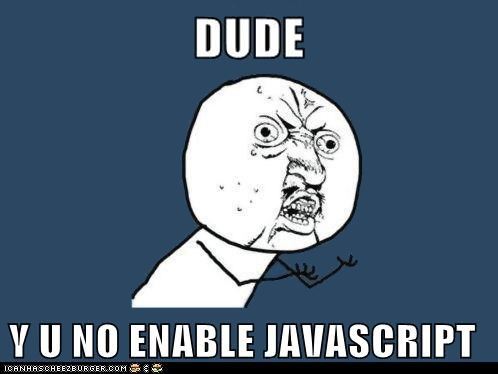 Y U NO ENABLE JAVASCRIPT